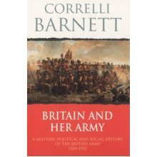 Britain And Her Army - A Military, Political and Social History of the British Army 1509 - 1970