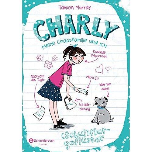 Charly - Meine Chaosfamilie und ich, Band 02: (Schul)flurgeflüster