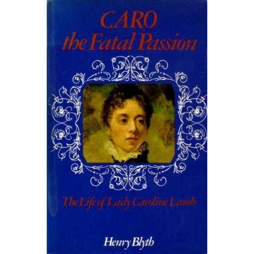 Caro, The Fatal Passion: The Life of Lady Caroline Lamb (Biography)