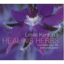 Leslie Kenton's Healing Herbs: Transform Your Life with Plant Power