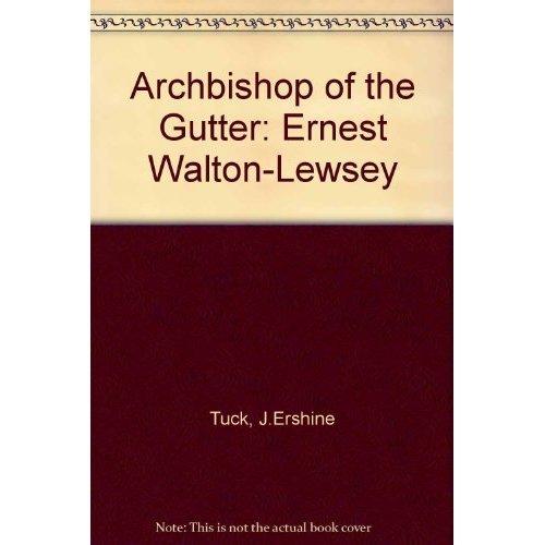 Archbishop of the Gutter: Ernest Walton-Lewsey