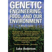 Genetic Engineering, Food and Our Environment: A Brief Guide