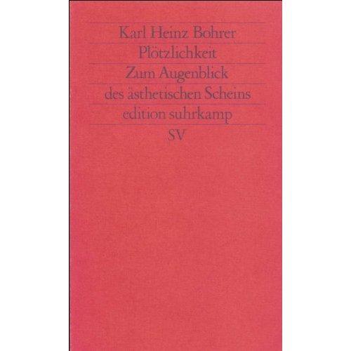 Plötzlichkeit: Zum Augenblick des ästhetischen Scheins (Edition Suhrkamp)