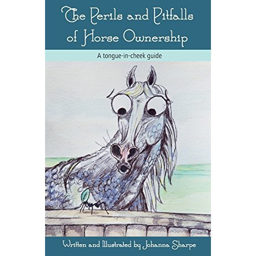 The Perils and Pitfalls of Horse Ownership - A tongue-in-cheek guide