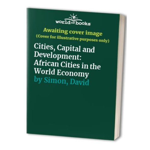 Cities, Capital and Development: African Cities in the World Economy