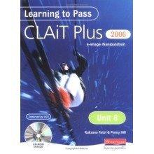 Learning to Pass Clait Plus 2006 (level 2): Unit 6 E-image Manipulation: Unit 6: E-image Manipulation Level 2 (clait 2006)