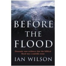 Before the Flood Dramatic New Evidence That the Biblical Flood Was a Real-life Event