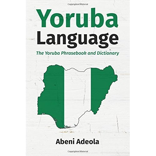 Yoruba Language: The Yoruba Phrasebook and Dictionary