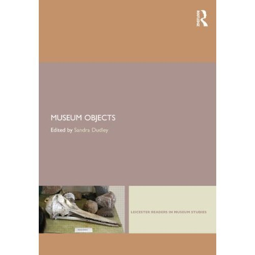 Museum Objects: Experiencing the Properties of Things (Leicester Readers in Museum Studies)