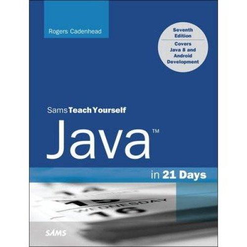 Java in 21 Days, Sams Teach Yourself (covering Java 8)