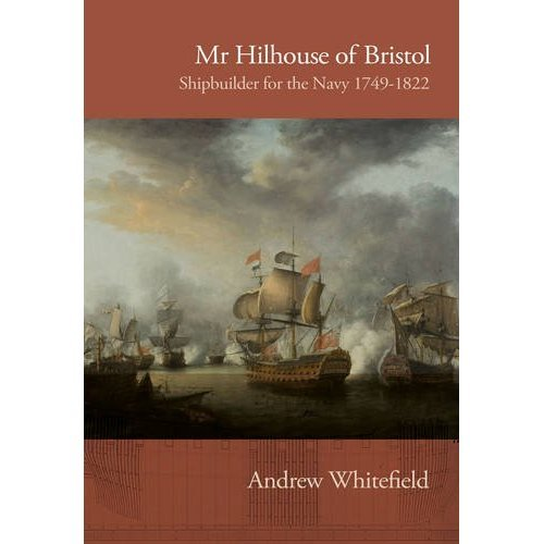 Mr Hilhouse of Bristol: Shipbuilder for the Navy 1749-1822
