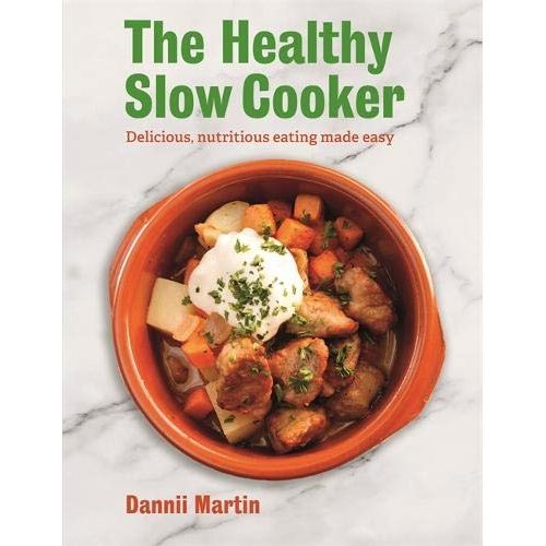 The Healthy Slow Cooker: Delicious, Nutritious Eating Made Easy