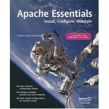 Apache Essentials: Install, Configure, Maintain (Pioneering Series)