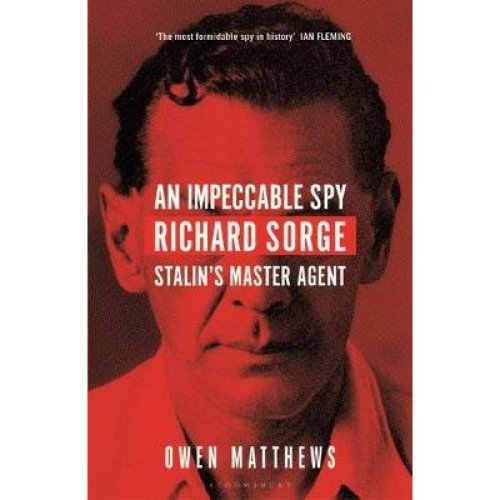 Impeccable Spy, An: Richard Sorge, Stalin's Master Agent