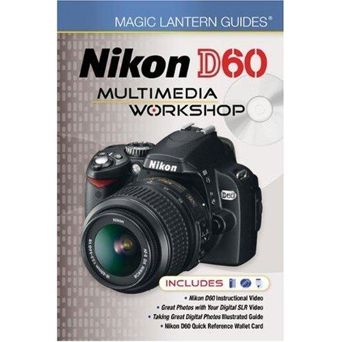 Magic Lantern Guides: Nikon D60 Multimedia Workshop