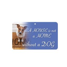 Fun Sign - A House Is Not A Home Without A Dog