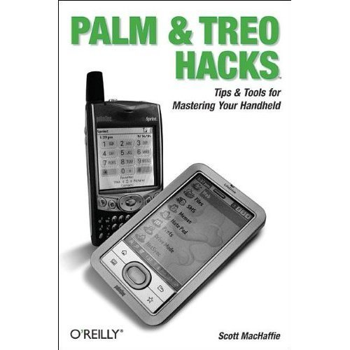 Palm and Treo Hacks: Tips & Tools for Mastering Your Handheld