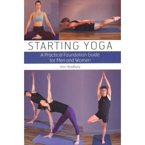 Starting Yoga: A Practical Foundation Guide for Men and Women