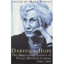 Daring to Hope - the Diaries and Letters of Violet Bonham Carter - 1946-1969