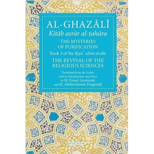 The Mysteries of Purification: Book 3 of the Revival of the Religious Sciences (Fons Vitae Al-Ghazali)