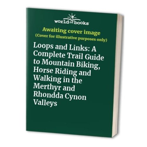 Loops and Links: A Complete Trail Guide to Mountain Biking, Horse Riding and Walking in the Merthyr and Rhondda Cynon Valleys