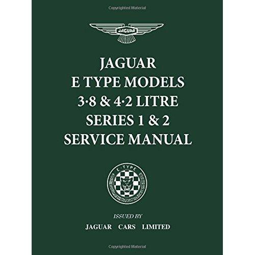 JAGUAR E TYPE MODELS 3.8 & 4.2 LITRE SERIES 1 & 2 SERVICE MANUAL: Workshop Manual (Official Workshop Manuals)