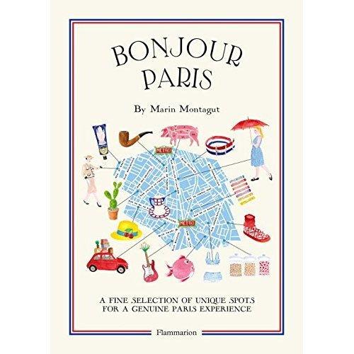 Bonjour Paris: A Fine Selection of Unique Spots For a Genuine Paris Experience (Bonjour City Guides)