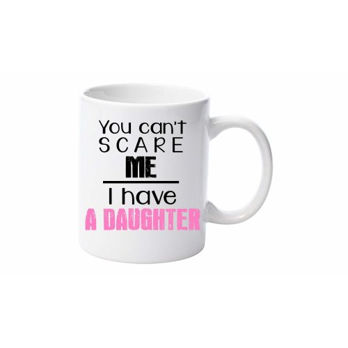 You Can't Scare Me I Have A Daughter Mug Gift For Dad Fathers Day Birthday Christmas