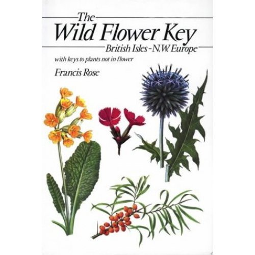 The Wild Flower Key: British Isles and North West Europe : A Guide to Plant Identification in the Field, with and Without Flowers