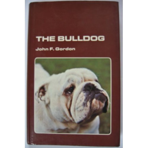 The Bulldog: Giving the origin and history of the breed, its show career, its points and breeding