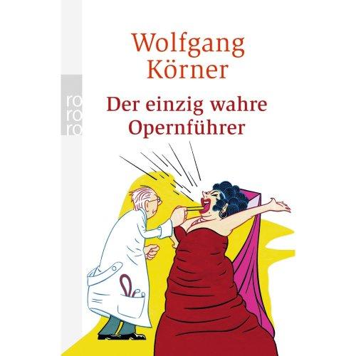 Der einzig wahre Opernführer: Mit Operette und Musical völlig neu inszeniert
