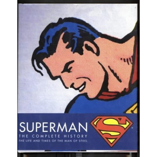 Superman: Complete History - Sixty Years of the Man of Steel
