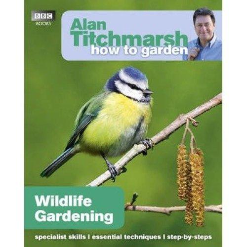 Alan Titchmarsh How to Garden: Wildlife Gardening