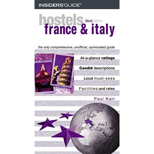 Hostels France and Italy: The Only Comprehensive, Unofficial, Opinionated Guide (Hostels France & Italy: The Only Comprehensive, Unofficial, Opini...