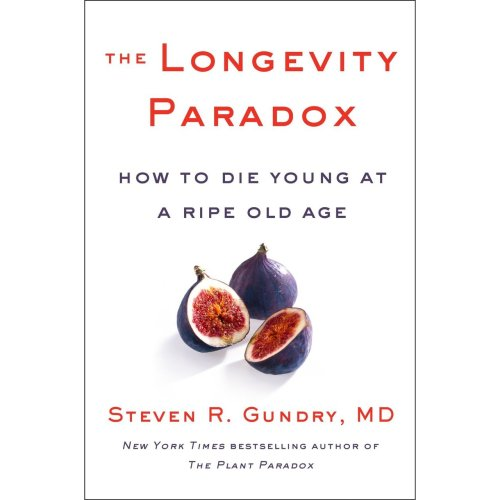 Longevity Paradox, The: How to Die Young at a Ripe Old Age