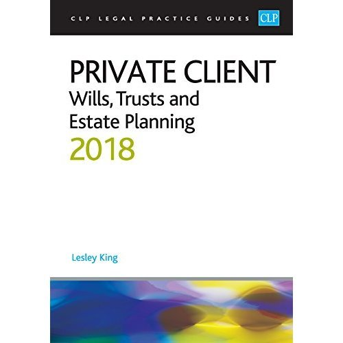 Private Client: Wills, Trusts and Estate Planning 2018 (CLP Legal Practice Guides)