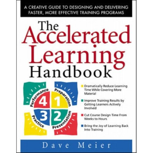 The Accelerated Learning Handbook: A Creative Guide to Designing and Delivering Faster, More Effective Training Programs (Hardcover)